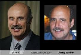 Dr Phil Meme - dr phil totally looks like jeffrey tambor memebase funny memes