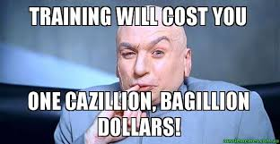 Dr Evil Meme - training will cost you one cazillion bagillion dollars dr evil
