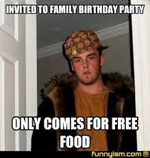 Free Food Meme - invited to family birthday party only comes for free food meme