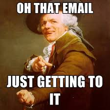 Email Meme - oh that email just getting to it create meme