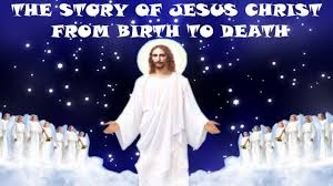 the story of jesus christ from birth to death birth ministry