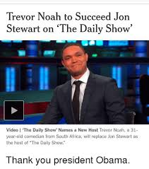 Trevor Noah Memes - trevor noah to succeed jon stewart on the daily show video the