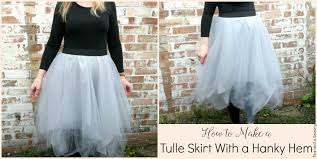 how to make a tulle skirt easy diy tulle skirt with a hanky hem tea and a sewing machine
