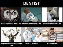 Dentist Memes - image 253156 what people think i do what i really do know