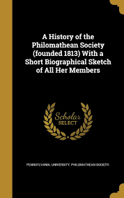 a history of the philomathean society founded 1813 with a short