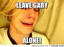 Gary Meme - leave gary alone