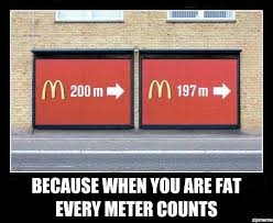 Meme Mcdonalds - mcdonalds fat because when you are fat every meter counts
