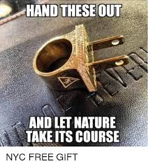 Memes Nyc - hand these out and let nature take its course nyc free gift meme