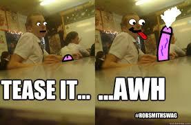 Tease Meme - tease it awh robsmithswag rob smith cock tease quickmeme