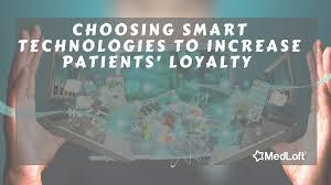 Smart Technologies by Choosing Smart Technologies To Increase Patients U0027 Loyalty Medloft