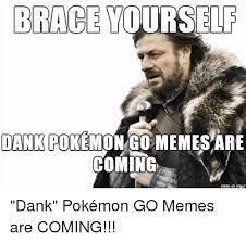 Meme Brace Yourself - brace yourself dank pokemon go memes are coming made on inngur dank