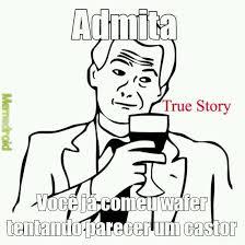 True Story Meme - true story meme by vitupirulitu memedroid