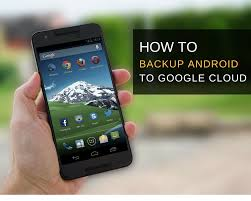 android backup how to backup android to cloud
