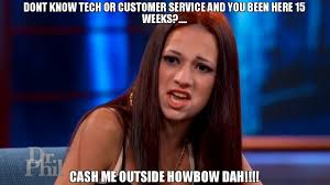 Customer Service Meme - dont know tech or customer service and you been here 15 weeks