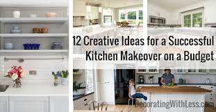 kitchen makeover on a budget ideas creative ideas for a successful kitchen makeover on a budget