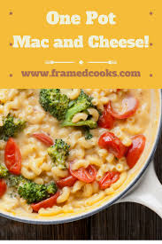 one pot vegetable macaroni and cheese framed cooks