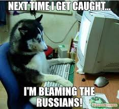 Russians Meme - next time i get caught i m blaming the russians meme