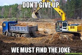 Bulldozer Meme - don t give up we must find the joke meme memes pinterest meme