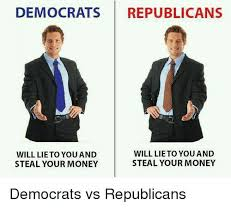 Republican Meme - democrats republicans will lie to you and will lieto you and steal