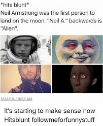 Make A Meme Aliens - hits blunt neil armstrong was the first person to land on the moon