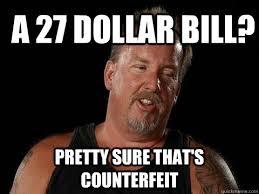 Darrell Meme - a 27 dollar bill pretty sure that s counterfeit darrell sheets