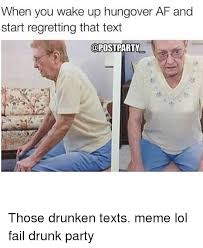 Drunk Texting Meme - when you wake up hungover af and start regretting that text party