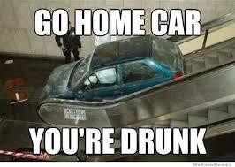 You Re Drunk Meme - go home car weknowmemes