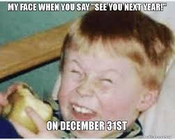 Say That To My Face Meme - my face when you say see you next year on december 31st make