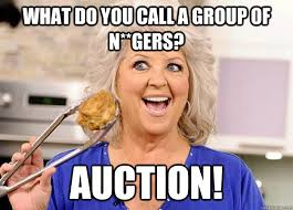 Paula Deen Pie Meme - what do you call a group of n gers auction racist paula deen