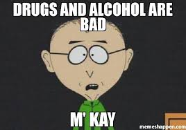 Drugs Are Bad Meme - drugs and alcohol are bad m kay meme mr mackey 34910