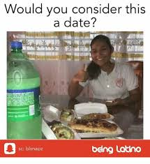 Latino Memes - would vou consider this a date sc blsnapz being latino meme on sizzle