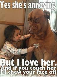 I Love Her Meme - yes she s annoyung but i love her and if you touch her i ll chew