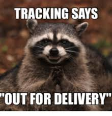 Delivery Meme - tracking says out for delivery out for delivery meme on me me