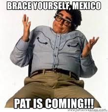Brace Yourselves Meme Generator - brace yourself mexico pat is coming snl it s pat meme