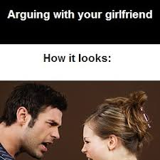 Your Girlfriend Meme - how it feels to argue with your girlfriend by recyclebin meme center