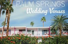 springs wedding venues 14 amazing palm springs wedding venues every last detail