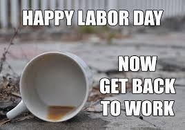 Labor Day Meme - labor day in 13 memes the grasshopper