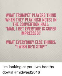 Trumpet Player Memes - what trumpet players think when they play high notes in the