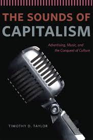 quotes about music and knowledge the sounds of capitalism advertising music and the conquest of