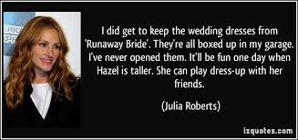 wedding dress quotes i did get to keep the wedding dresses from runaway they