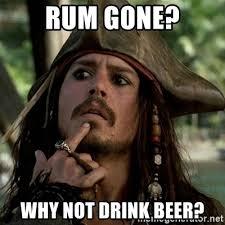 Rum Meme - rum gone why not drink beer capt jack sparrow meme generator