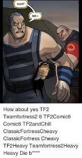 How About Yes Meme - huh no how about yes tf2 teamfortress2 6 tf2comic6 comic6