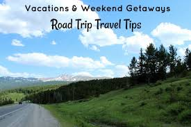 road trip travel tips for vacations weekend getaways knick of time