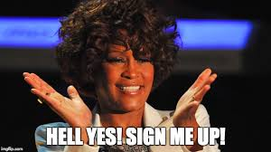 Hell Yes Meme - whitney wants to sign up imgflip