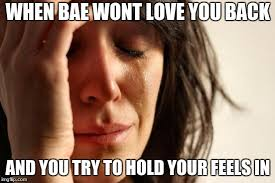 I Love You Bae Meme - trying to hold your feels in when bae dont love you imgflip