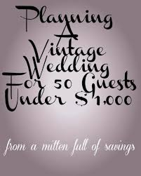 Wedding Planning On A Budget Planning A Vintage Wedding For 50 Guests Under 1 000 Wedding