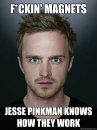 Jesse Pinkman Memes - f ckin magnets jesse pinkman knows how they work breaking bad