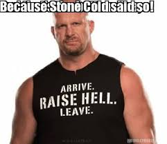 Cold Shoulder Meme - meme creator and that s the bottom line because stone cold said