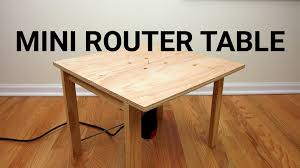 how to make a mini router table youtube
