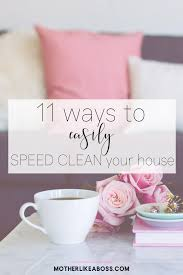 11 ways to easily speed clean your house u2014 mother like a boss